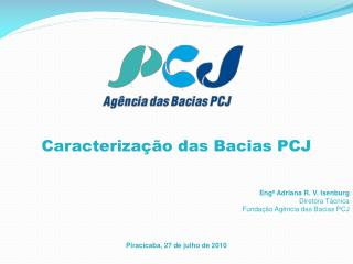 Engª  Adriana R. V.  Isenburg Diretora  Tácnica Fundação Agência das Bacias PCJ