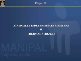 STATICALLY INDETERMINATE MEMBERS & THERMAL STRESSES