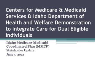 Idaho Medicare-Medicaid Coordinated Plan (MMCP)  Stakeholder Update June 5, 2013