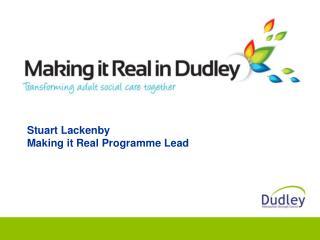 Stuart Lackenby Making it Real Programme Lead
