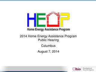 2014  Home Energy Assistance Program Public  Hearing Columbus August 7, 2014