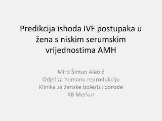 Predikcija ishoda IVF postupaka u  žena  s niskim serumskim vrijednostima AMH