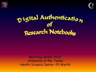 Geoffrey Grant, Ph.D. University of No. Texas Health Science Center –Ft.Worth