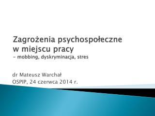 Zagrożenia psychospołeczne  w miejscu pracy -  mobbing , dyskryminacja, stres