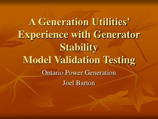 A Generation Utilities' Experience with Generator Stability  Model Validation Testing