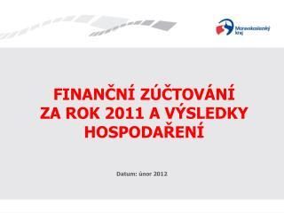 FINANČNÍ ZÚČTOVÁNÍ  ZA ROK 2011 A VÝSLEDKY HOSPODAŘENÍ