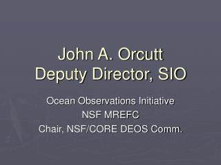John A. Orcutt Deputy Director, SIO