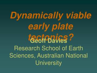 Dynamically viable early plate tectonics?