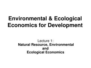 Environmental & Ecological Economics for Development