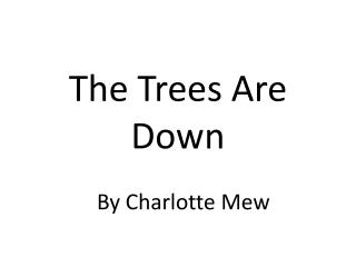 The Trees Are Down