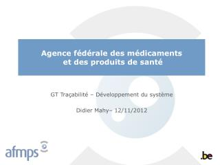 GT Tra�abilit� � D�veloppement du syst�me Didier Mahy� 12/11/2012