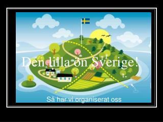 Den lilla ön Sverige!