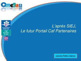 L'après SIEJ,  Le futur Portail Caf Partenaires