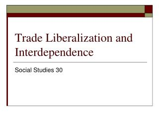 Trade Liberalization and Interdependence