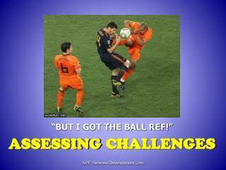 """""""BUT I GOT THE BALL REF!"""""""