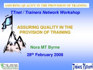 TTnet / Trainers Network Workshop ASSURING QUALITY IN THE PROVISION OF TRAINING Nora MT Byrne