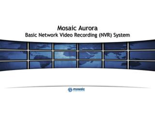 Mosaic Aurora Basic Network Video Recording (NVR) System