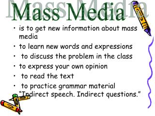is to get new information about mass media to learn new words and expressions