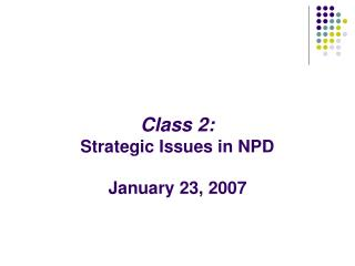 Class 2: Strategic Issues in NPD January 23, 2007