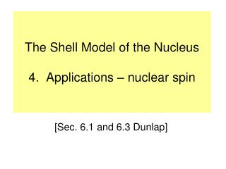 The Shell Model of the Nucleus 4.  Applications – nuclear spin