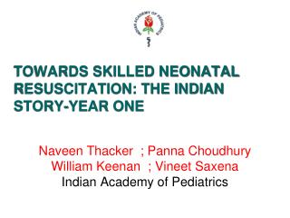TOWARDS SKILLED NEONATAL RESUSCITATION: THE INDIAN STORY-YEAR ONE