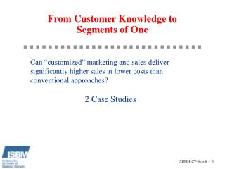 From Customer Knowledge to Segments of One