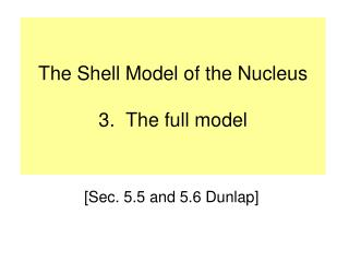 The Shell Model of the Nucleus 3.  The full model