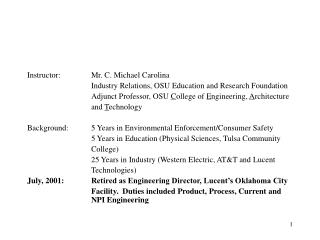 Instructor:	Mr. C. Michael Carolina 			Industry Relations, OSU Education and Research Foundation