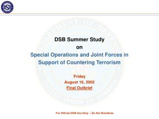 DSB Summer Study  on Special Operations and Joint Forces in  Support of Countering Terrorism