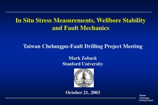 Taiwan Chelungpu-Fault Drilling Project Meeting  Mark Zoback Stanford University October 21, 2003