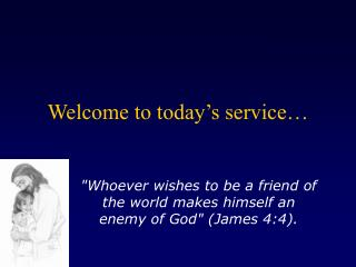 Welcome to today�s service�