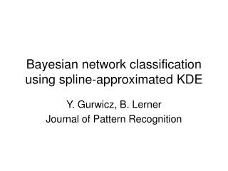Bayesian network classification using spline-approximated KDE