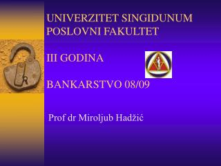 UNIVER ZI TET  SINGIDUNUM POSLOVNI FAKULTET III GODINA BANKARSTVO  08/09