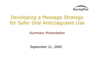 Developing a Message Strategy for Safer Oral Anticoagulant Use Summary Presentation