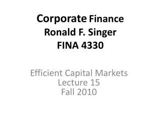Corporate Finance Ronald F. Singer FINA 4330