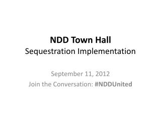 NDD Town Hall Sequestration Implementation