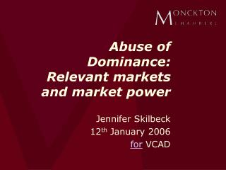 Abuse of Dominance: Relevant markets and market power