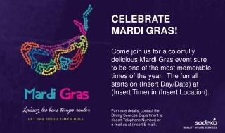 CELEBRATE  MARDI GRAS! Come join us for a colorfully delicious Mardi Gras event sure