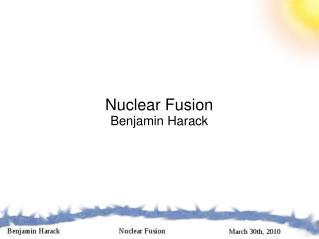 Nuclear Fusion Benjamin Harack