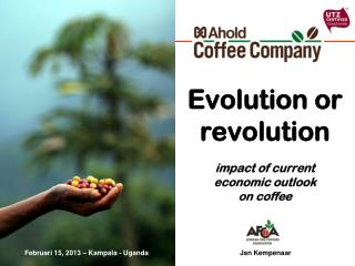 Evolution  or  revolution impact of  current economic  outlook  on coffee