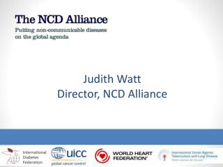 Judith Watt Director, NCD Alliance