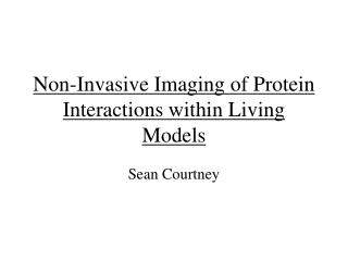 Non-Invasive Imaging of Protein Interactions within Living Models
