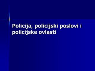 Policija, policijski poslovi i policijske ovlasti
