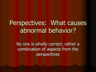 Perspectives:  What causes abnormal behavior?