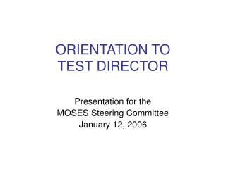 ORIENTATION TO TEST DIRECTOR