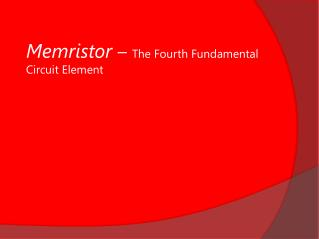 Memristor –  The Fourth Fundamental     Circuit Element