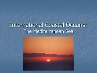 International Coastal Oceans: The Mediterranean Sea