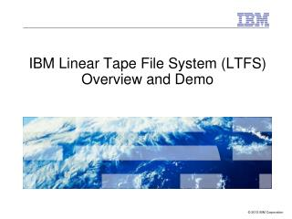 IBM Linear Tape File System (LTFS) Overview and Demo