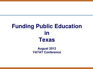Funding Public Education in  Texas August 2012 VATAT Conference