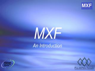 MXF An Introduction